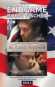 ENDGAME  El espectacular ascenso y descenso de Bobby Fischer
