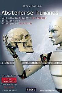 ABSTENERSE HUMANOS  Guía para la riqueza y el trabajo en la era de la inteligencia artificial.