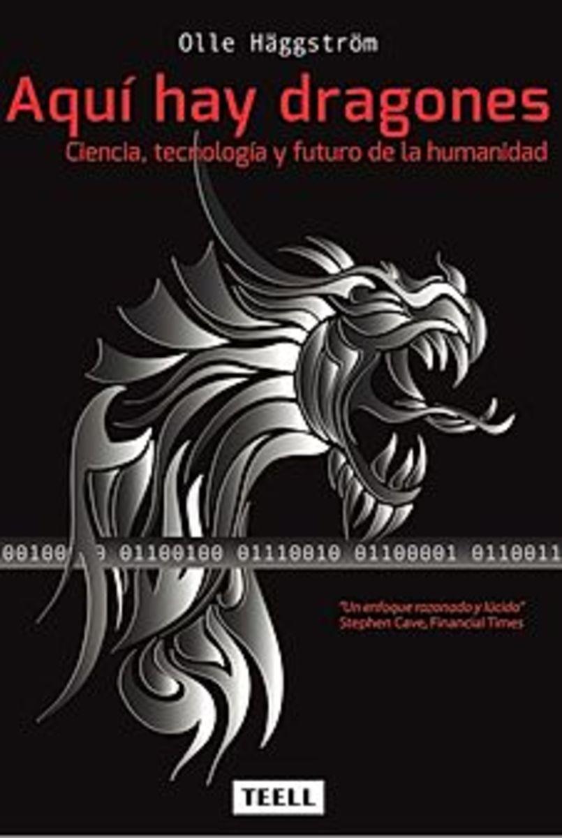 AQUÍ HAY DRAGONES  Ciencia, tecnología y futuro de la humanidad