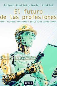 EL FUTURO DE LAS PROFESIONES Cómo la tecnología transformará el trabajo de los expertos humanos.