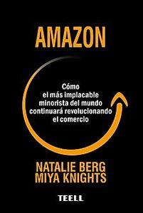AMAZON Cómo el más implacable minorista del mundo continuará revolucionando el comercio