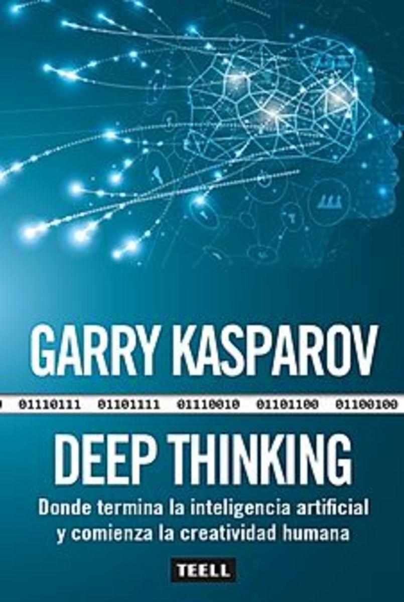 DEEP THINKING  Donde termina la inteligencia artificial y comienza la creatividad humana