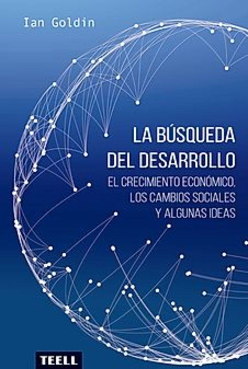 LA BÚSQUEDA DEL DESARROLLO El crecimiento económico, los cambios sociales y algunas ideas